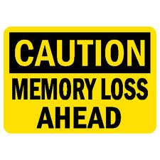 Caution Memory Loss Ahead.jpg